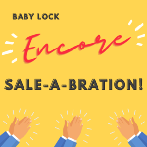 Baby Lock Encore Sale-a-bration