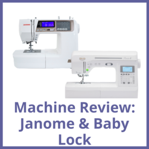 Janome and Baby Lock Machine Review