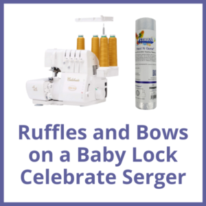 Ruffles and Bows on a Baby Lock Celebrate Serger